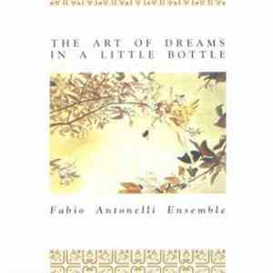 Fabio Antonelli Ensemble - The Art Of Dreams In A Little Bottle download free