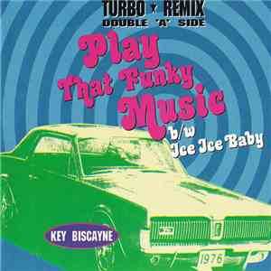 Key Biscayne - Play That Funky Music / Ice Ice Baby download free